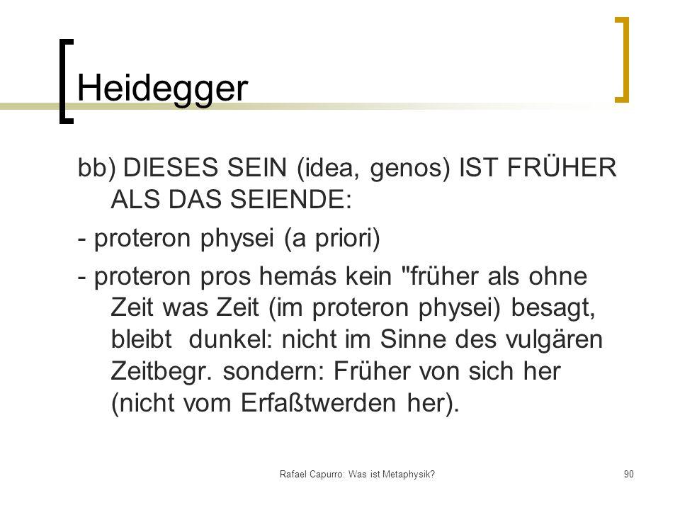 Rafael Capurro: Was ist Metaphysik?90 Heidegger bb) DIESES SEIN (idea, genos) IST FRÜHER ALS DAS SEIENDE: - proteron physei (a priori) - proteron pros