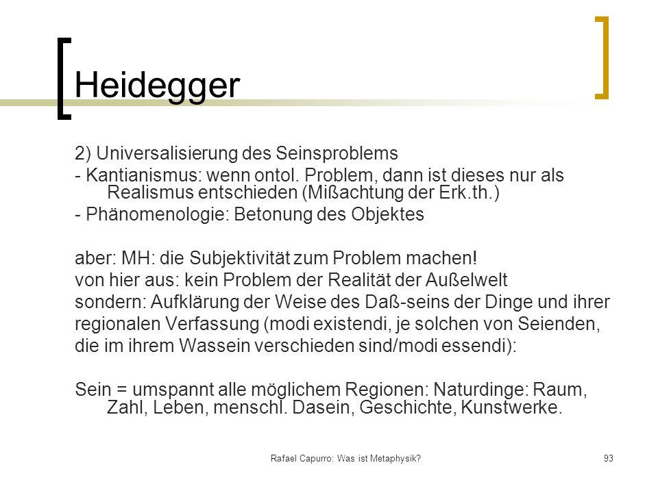 Rafael Capurro: Was ist Metaphysik?93 Heidegger 2) Universalisierung des Seinsproblems - Kantianismus: wenn ontol. Problem, dann ist dieses nur als R
