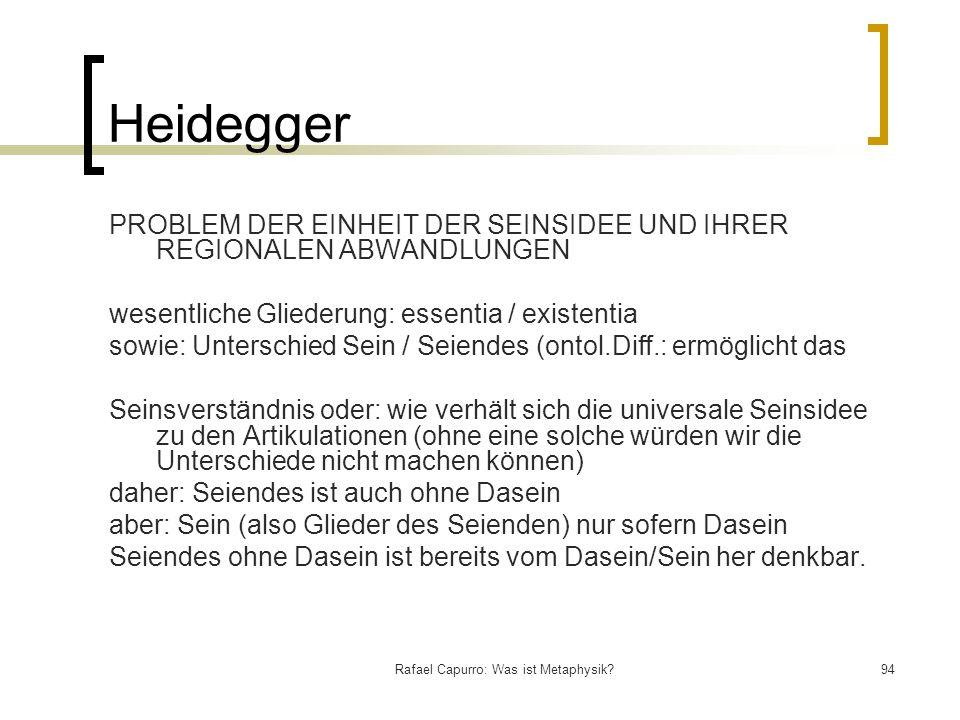 Rafael Capurro: Was ist Metaphysik?94 Heidegger PROBLEM DER EINHEIT DER SEINSIDEE UND IHRER REGIONALEN ABWANDLUNGEN wesentliche Gliederung: essentia /