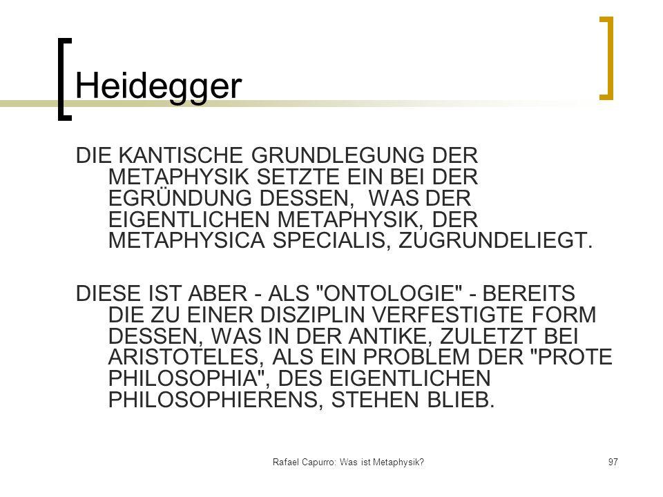 Rafael Capurro: Was ist Metaphysik?97 Heidegger DIE KANTISCHE GRUNDLEGUNG DER METAPHYSIK SETZTE EIN BEI DER EGRÜNDUNG DESSEN, WAS DER EIGENTLICHEN MET