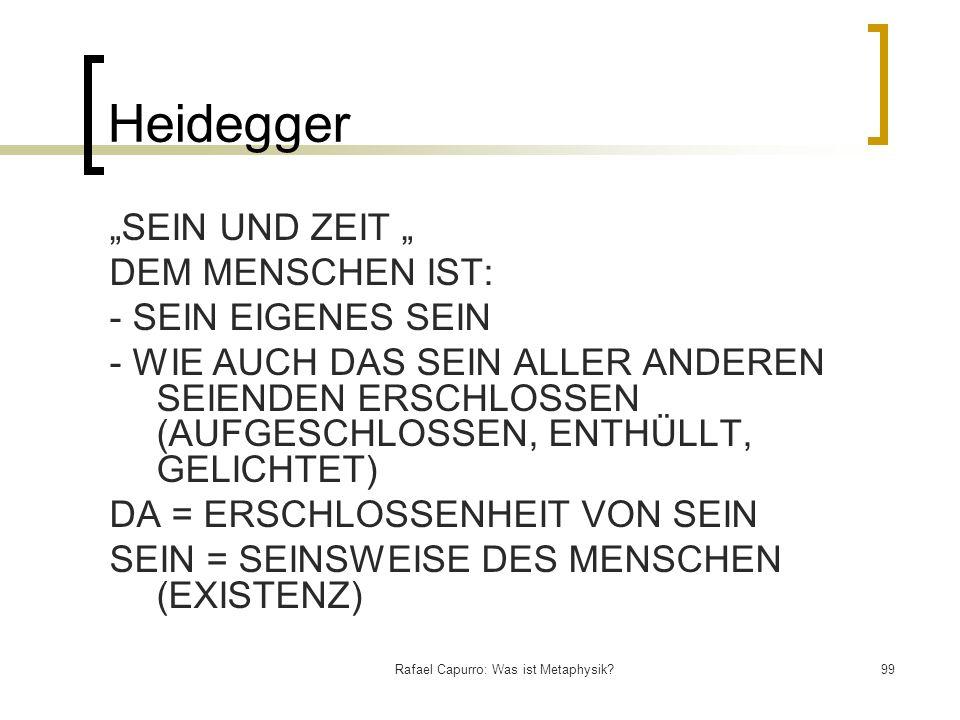 Rafael Capurro: Was ist Metaphysik?99 Heidegger SEIN UND ZEIT DEM MENSCHEN IST: - SEIN EIGENES SEIN - WIE AUCH DAS SEIN ALLER ANDEREN SEIENDEN ERSCHLO
