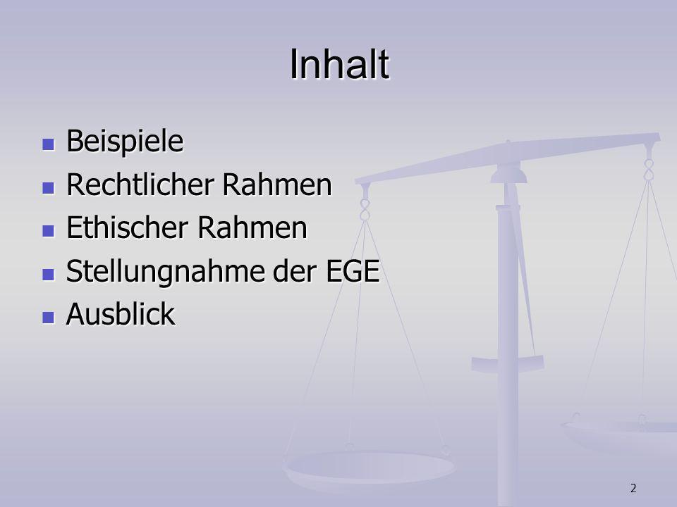 2 Inhalt Beispiele Beispiele Rechtlicher Rahmen Rechtlicher Rahmen Ethischer Rahmen Ethischer Rahmen Stellungnahme der EGE Stellungnahme der EGE Ausbl