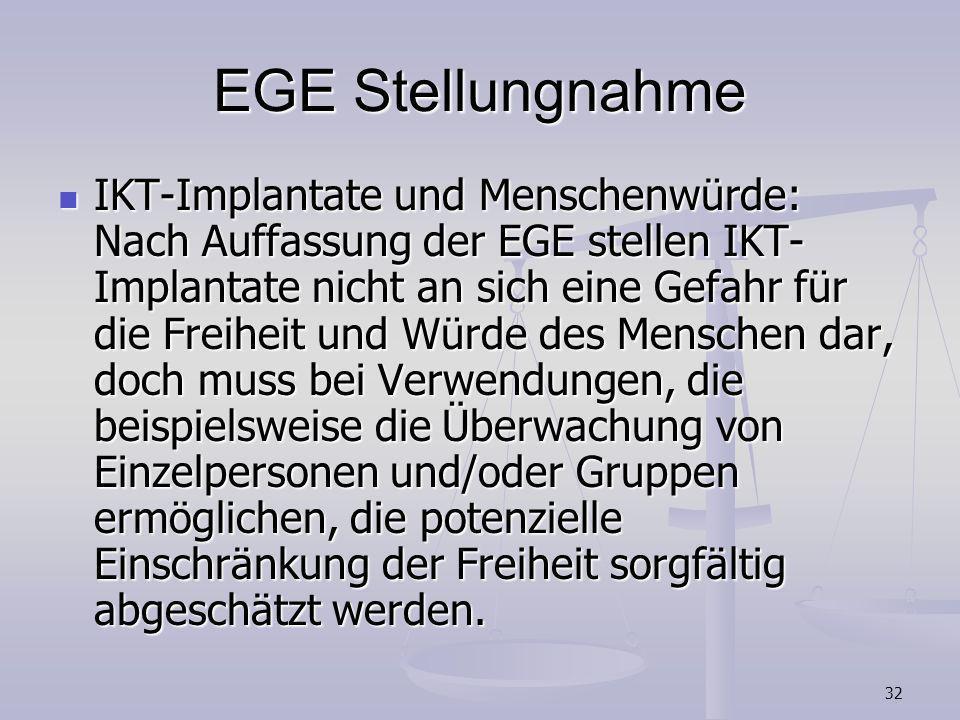 32 EGE Stellungnahme IKT-Implantate und Menschenwürde: Nach Auffassung der EGE stellen IKT- Implantate nicht an sich eine Gefahr für die Freiheit und