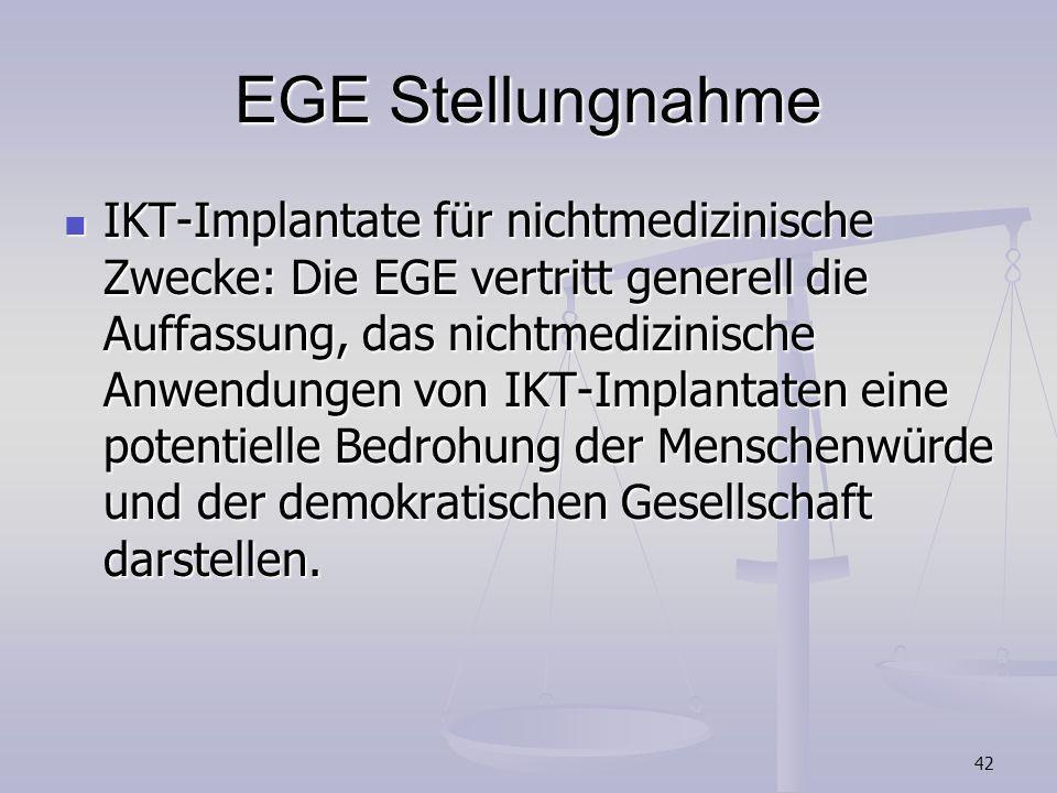 42 EGE Stellungnahme IKT-Implantate für nichtmedizinische Zwecke: Die EGE vertritt generell die Auffassung, das nichtmedizinische Anwendungen von IKT-