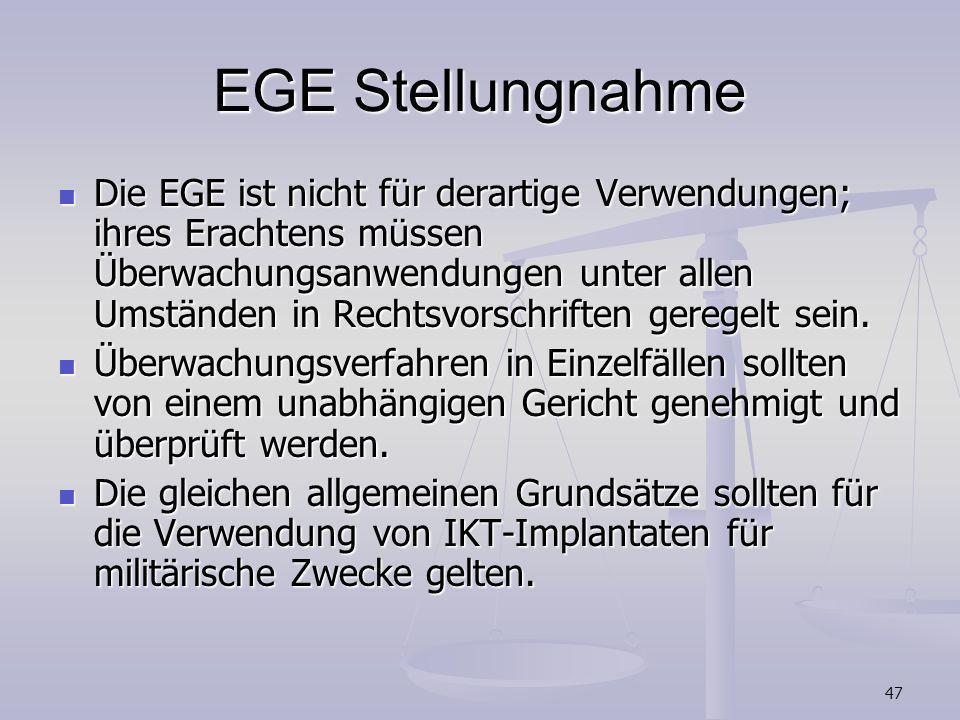 47 EGE Stellungnahme Die EGE ist nicht für derartige Verwendungen; ihres Erachtens müssen Überwachungsanwendungen unter allen Umständen in Rechtsvorsc