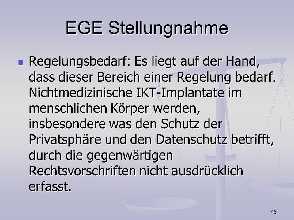 48 EGE Stellungnahme Regelungsbedarf: Es liegt auf der Hand, dass dieser Bereich einer Regelung bedarf. Nichtmedizinische IKT-Implantate im menschlich