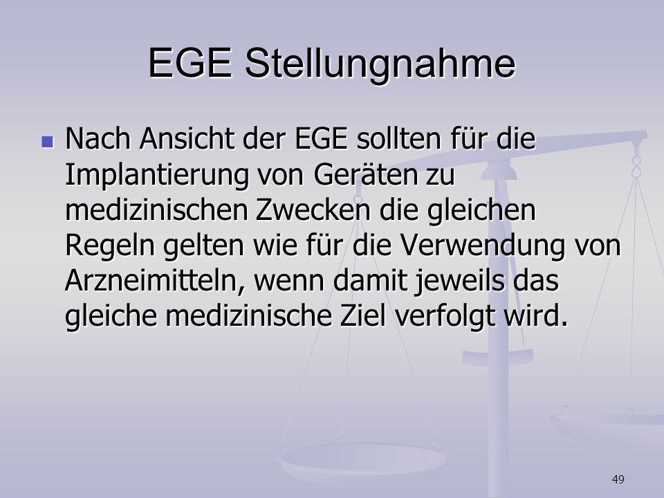 49 EGE Stellungnahme Nach Ansicht der EGE sollten für die Implantierung von Geräten zu medizinischen Zwecken die gleichen Regeln gelten wie für die Ve