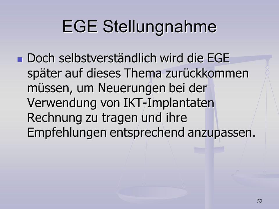 52 EGE Stellungnahme Doch selbstverständlich wird die EGE später auf dieses Thema zurückkommen müssen, um Neuerungen bei der Verwendung von IKT-Implan