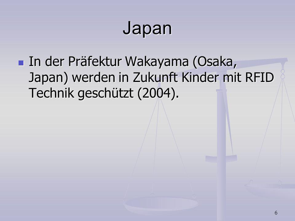 6 Japan In der Präfektur Wakayama (Osaka, Japan) werden in Zukunft Kinder mit RFID Technik geschützt (2004). In der Präfektur Wakayama (Osaka, Japan)