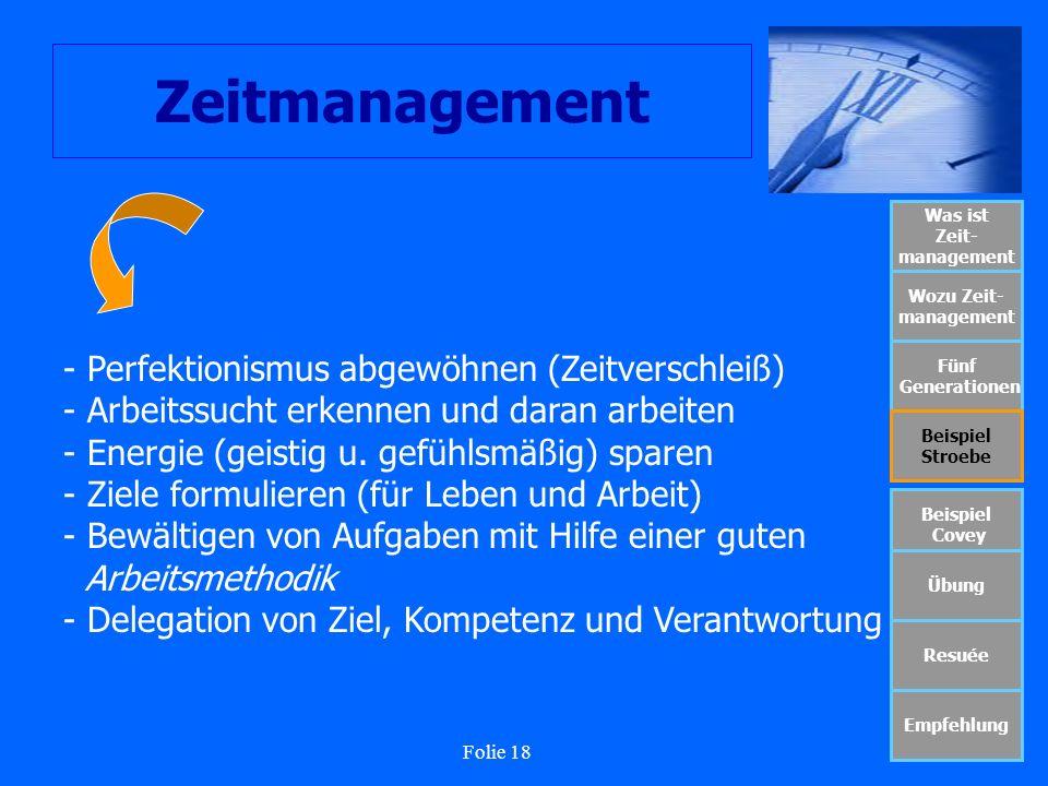 Folie 18 Zeitmanagement Was ist Zeit- management Wozu Zeit- management Fünf Generationen Beispiel Stroebe Beispiel Covey Übung Resuée Empfehlung - Per