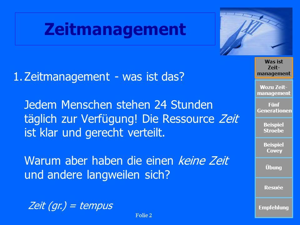 Folie 13 Zeitmanagement Was ist Zeit- management Wozu Zeit- management Fünf Generationen Beispiel Stroebe Beispiel Covey Übung Resuée Empfehlung WertewandelZeitmanagement im Wandel Gegenwärtig geht der Trend dahin, die natürliche Zeitordnung wieder zu entdecken.