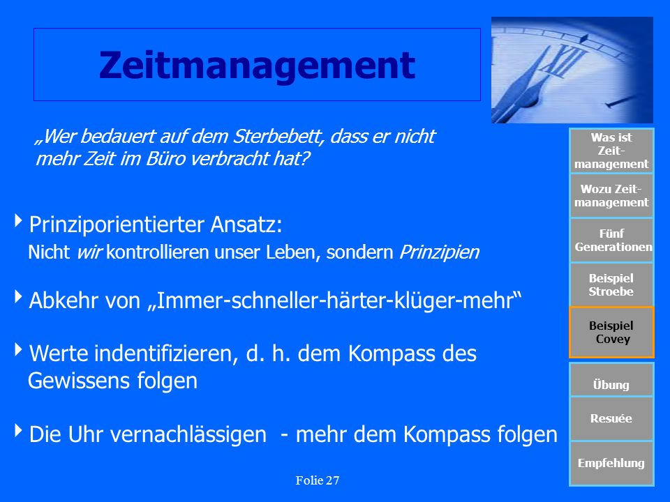 Folie 27 Zeitmanagement Was ist Zeit- management Wozu Zeit- management Fünf Generationen Beispiel Stroebe Beispiel Covey Übung Resuée Empfehlung Wer b