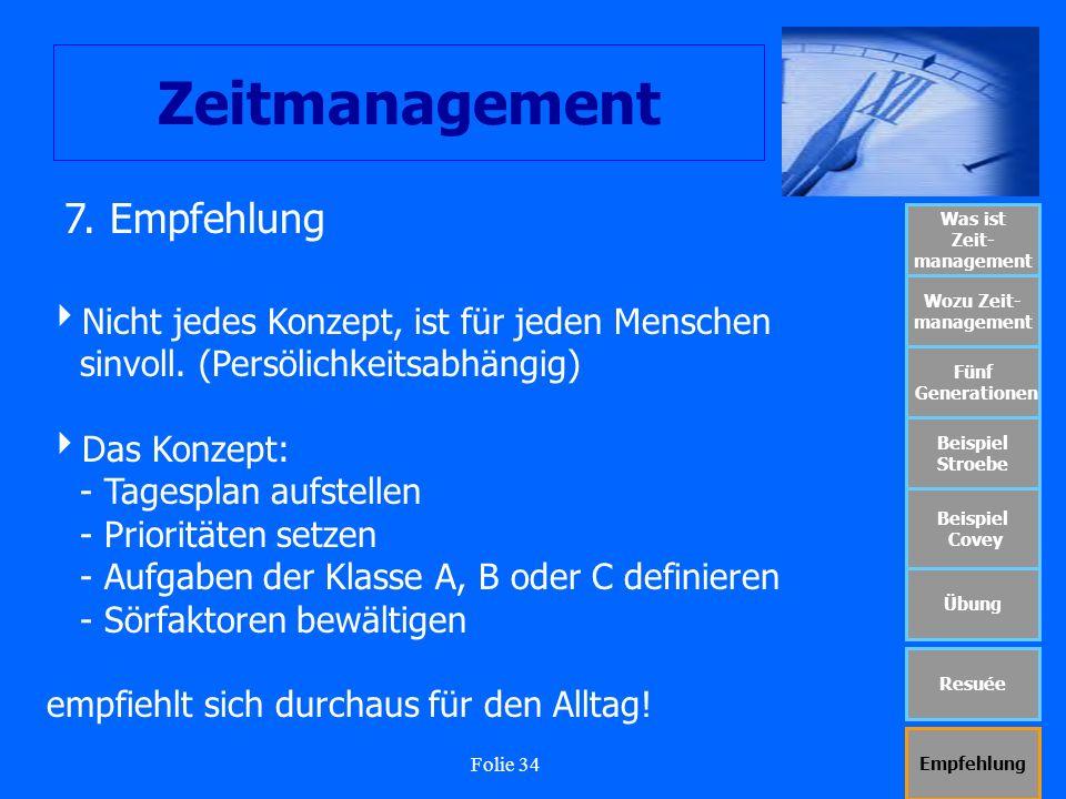 Folie 34 Zeitmanagement Was ist Zeit- management Wozu Zeit- management Fünf Generationen Beispiel Stroebe Beispiel Covey Übung Resuée Empfehlung Nicht