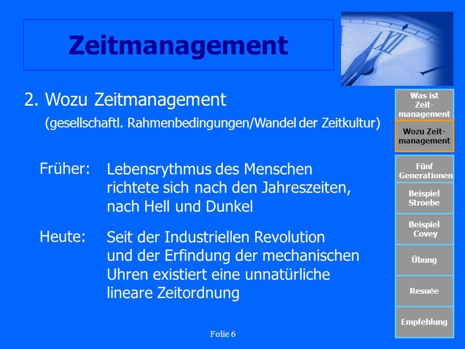 Folie 7 Zeitmanagement Was ist Zeit- management Wozu Zeit- management Fünf Generationen Beispiel Stroebe Beispiel Covey Übung Resuée Empfehlung Die Zeitverwendung läuft auf eine Rationalisierung hin Seit Beginn des 20.