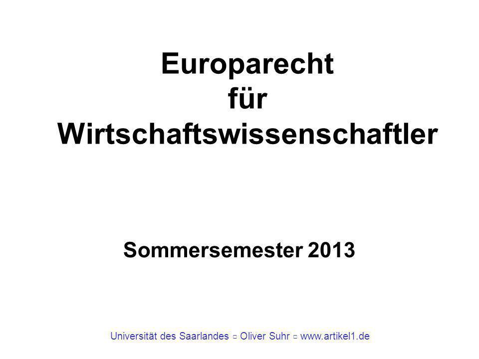 Universität des Saarlandes Oliver Suhr www.artikel1.de Europarecht für Wirtschaftswissenschaftler Sommersemester 2013