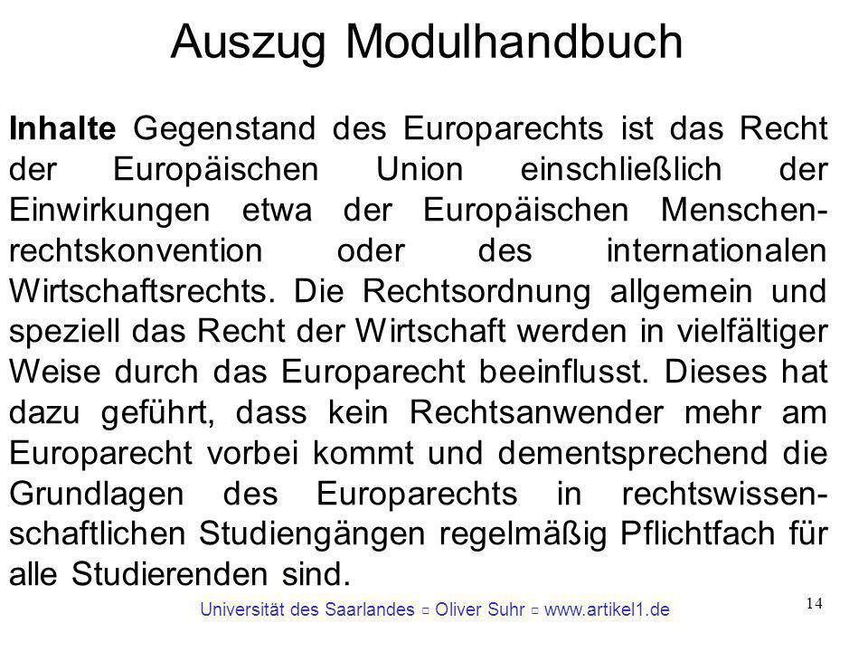 Universität des Saarlandes Oliver Suhr www.artikel1.de 14 Inhalte Gegenstand des Europarechts ist das Recht der Europäischen Union einschließlich der