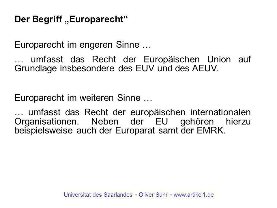 Universität des Saarlandes Oliver Suhr www.artikel1.de Der Begriff Europarecht Europarecht im engeren Sinne … … umfasst das Recht der Europäischen Uni