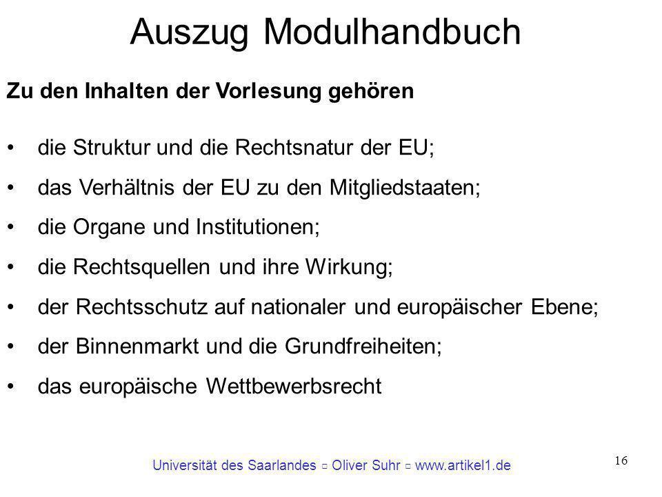 Universität des Saarlandes Oliver Suhr www.artikel1.de 16 Zu den Inhalten der Vorlesung gehören die Struktur und die Rechtsnatur der EU; das Verhältni