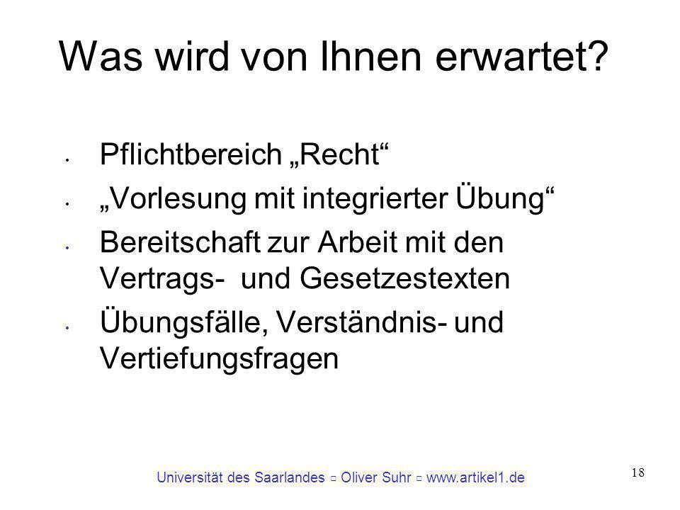 Universität des Saarlandes Oliver Suhr www.artikel1.de 18 Was wird von Ihnen erwartet? Pflichtbereich Recht Vorlesung mit integrierter Übung Bereitsch