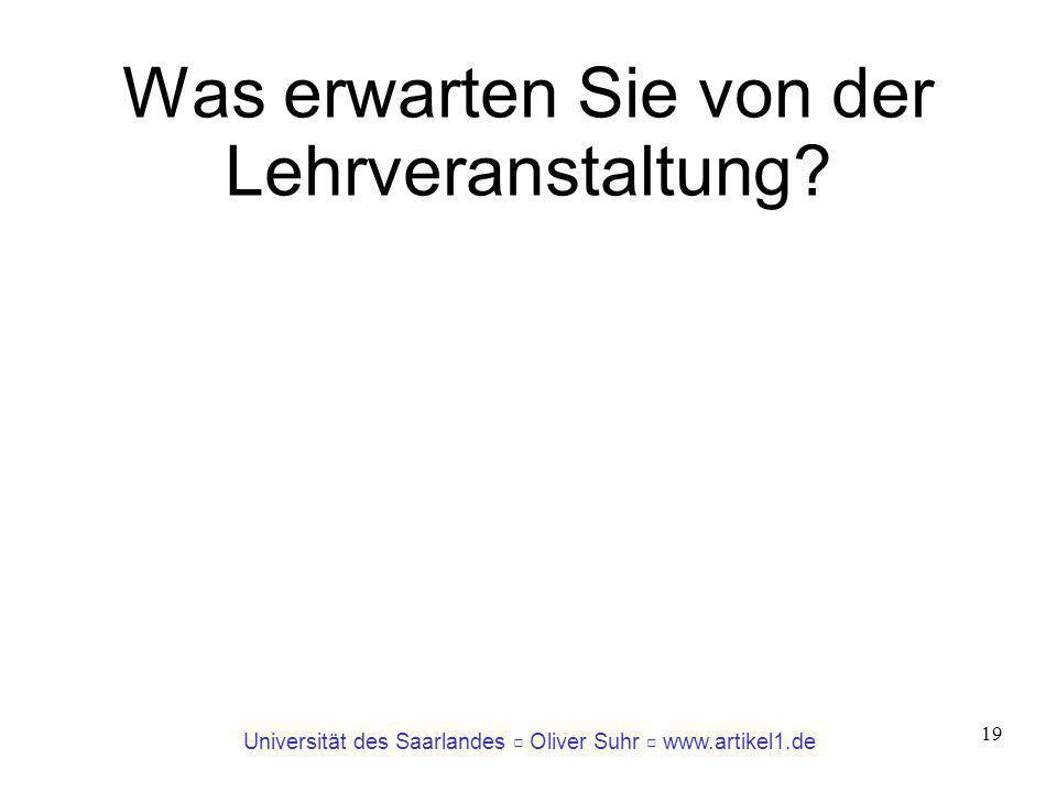 Universität des Saarlandes Oliver Suhr www.artikel1.de 19 Was erwarten Sie von der Lehrveranstaltung?