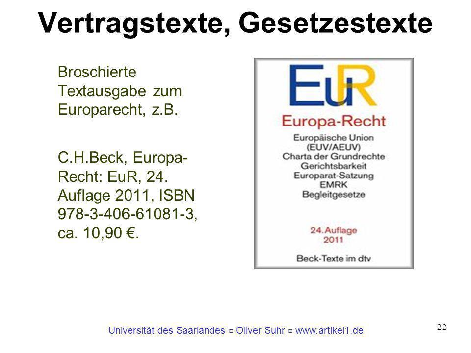 Universität des Saarlandes Oliver Suhr www.artikel1.de 22 Vertragstexte, Gesetzestexte Broschierte Textausgabe zum Europarecht, z.B. C.H.Beck, Europa-