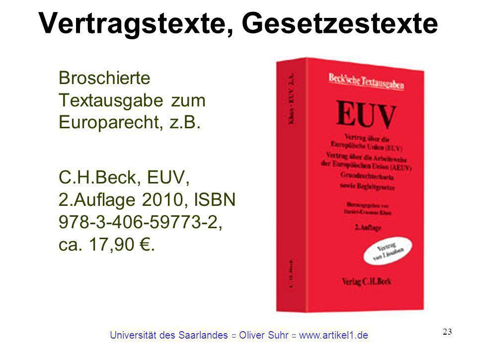 Universität des Saarlandes Oliver Suhr www.artikel1.de 23 Vertragstexte, Gesetzestexte Broschierte Textausgabe zum Europarecht, z.B. C.H.Beck, EUV, 2.