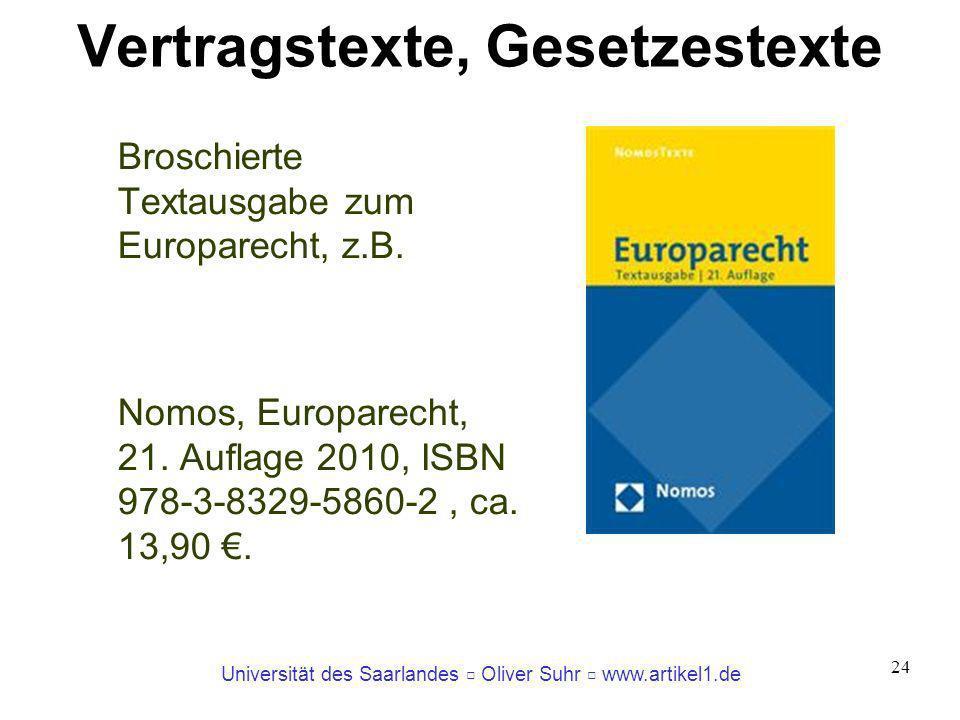 Universität des Saarlandes Oliver Suhr www.artikel1.de 24 Vertragstexte, Gesetzestexte Broschierte Textausgabe zum Europarecht, z.B. Nomos, Europarech