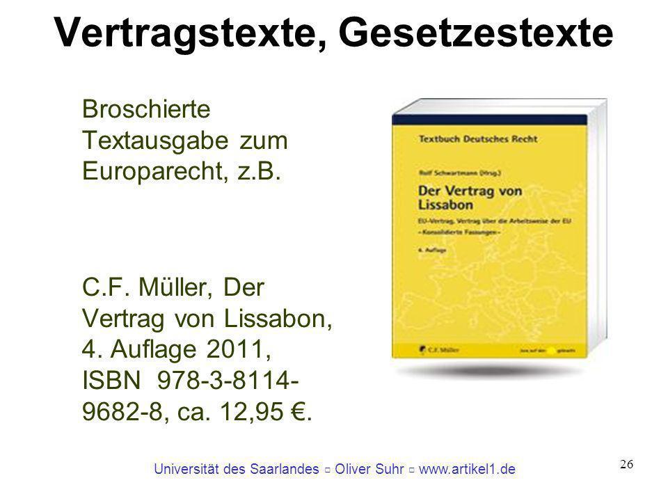 Universität des Saarlandes Oliver Suhr www.artikel1.de 26 Vertragstexte, Gesetzestexte Broschierte Textausgabe zum Europarecht, z.B. C.F. Müller, Der