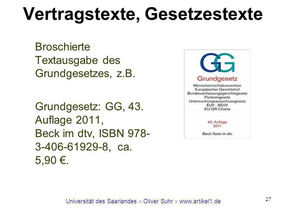 Universität des Saarlandes Oliver Suhr www.artikel1.de 27 Vertragstexte, Gesetzestexte Broschierte Textausgabe des Grundgesetzes, z.B. Grundgesetz: GG