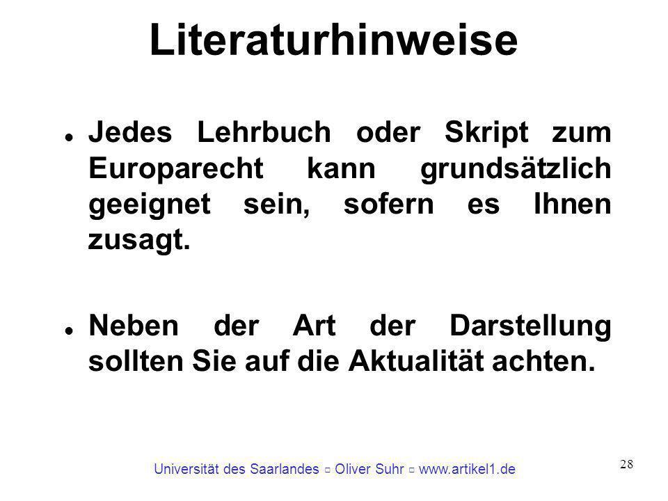 Universität des Saarlandes Oliver Suhr www.artikel1.de 28 Literaturhinweise Jedes Lehrbuch oder Skript zum Europarecht kann grundsätzlich geeignet sei