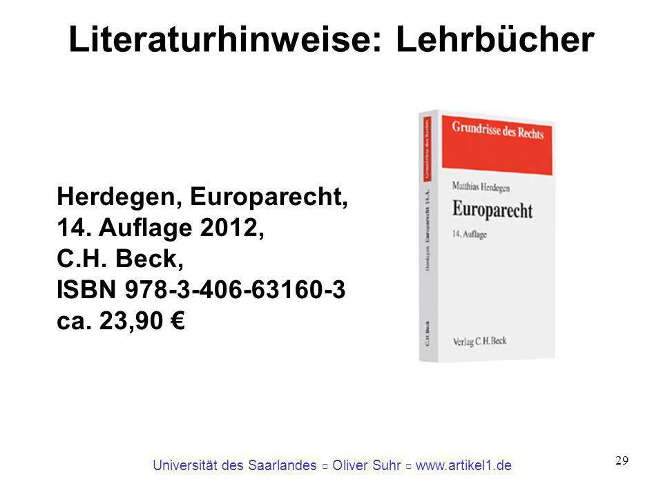 Universität des Saarlandes Oliver Suhr www.artikel1.de 29 Literaturhinweise: Lehrbücher Herdegen, Europarecht, 14. Auflage 2012, C.H. Beck, ISBN 978-3