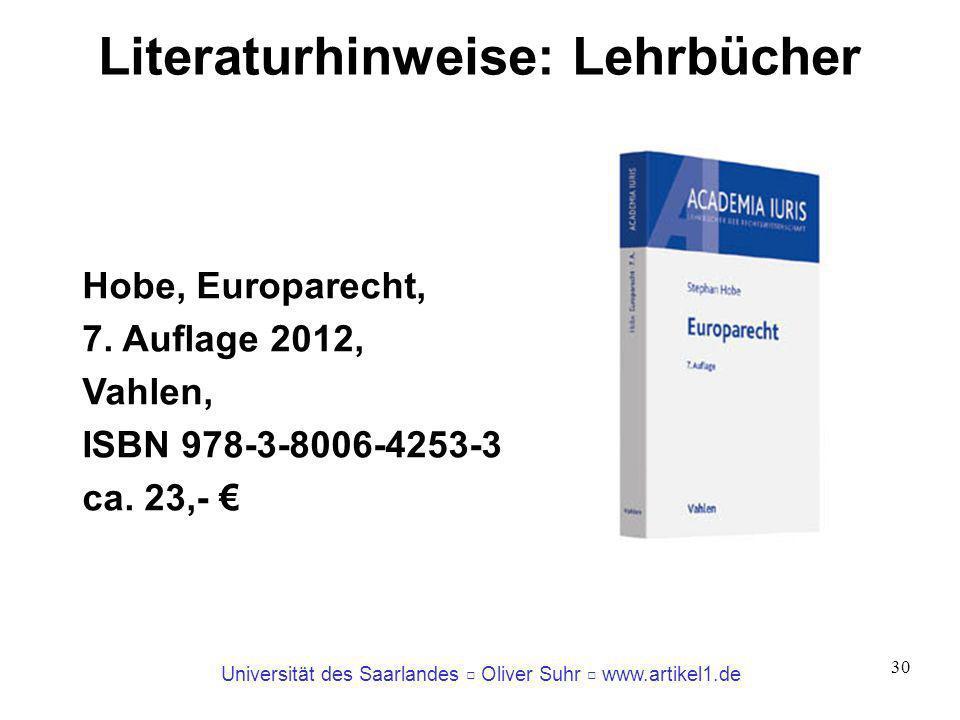 Universität des Saarlandes Oliver Suhr www.artikel1.de 30 Literaturhinweise: Lehrbücher Hobe, Europarecht, 7. Auflage 2012, Vahlen, ISBN 978-3-8006-42