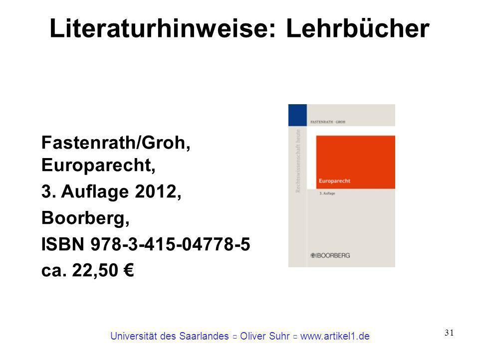 Universität des Saarlandes Oliver Suhr www.artikel1.de 31 Literaturhinweise: Lehrbücher Fastenrath/Groh, Europarecht, 3. Auflage 2012, Boorberg, ISBN
