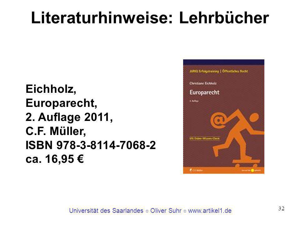 Universität des Saarlandes Oliver Suhr www.artikel1.de 32 Literaturhinweise: Lehrbücher Eichholz, Europarecht, 2. Auflage 2011, C.F. Müller, ISBN 978-