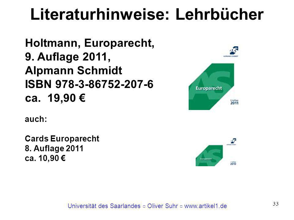 Universität des Saarlandes Oliver Suhr www.artikel1.de 33 Literaturhinweise: Lehrbücher Holtmann, Europarecht, 9. Auflage 2011, Alpmann Schmidt ISBN 9