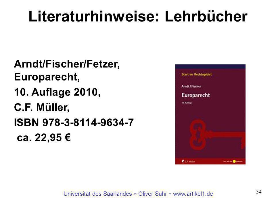 Universität des Saarlandes Oliver Suhr www.artikel1.de 34 Literaturhinweise: Lehrbücher Arndt/Fischer/Fetzer, Europarecht, 10. Auflage 2010, C.F. Müll
