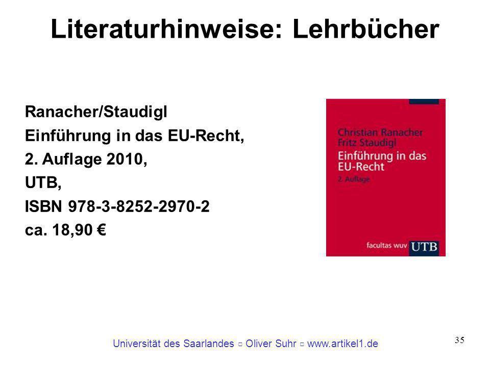 Universität des Saarlandes Oliver Suhr www.artikel1.de 35 Literaturhinweise: Lehrbücher Ranacher/Staudigl Einführung in das EU-Recht, 2. Auflage 2010,