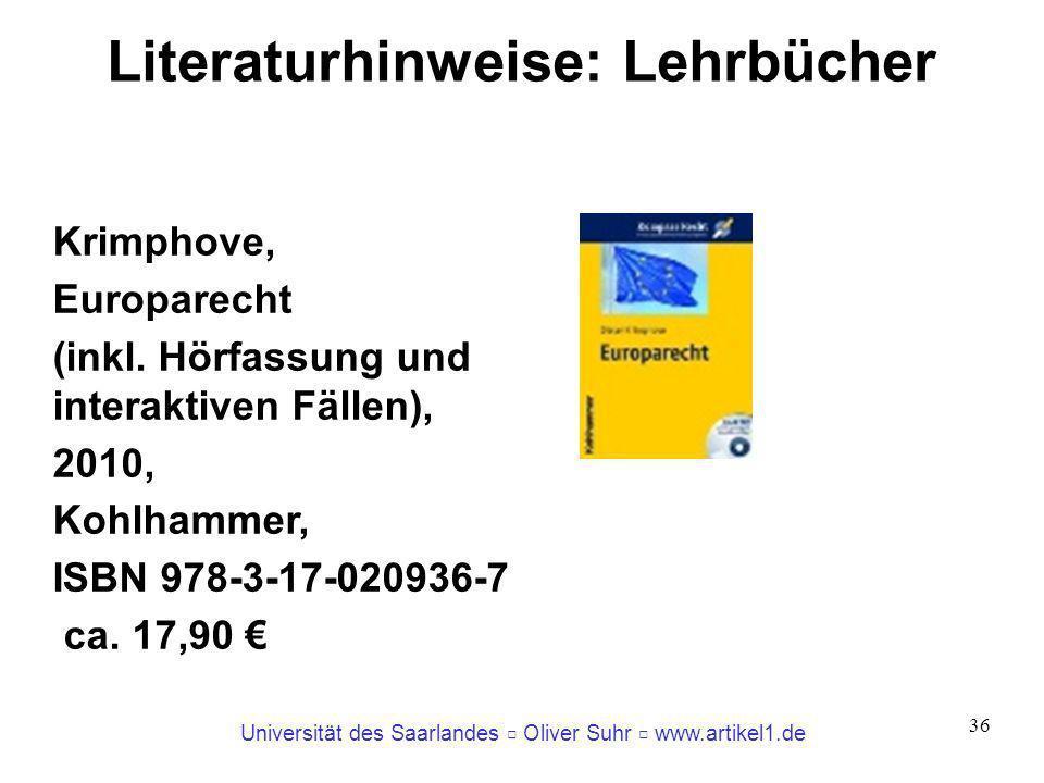 Universität des Saarlandes Oliver Suhr www.artikel1.de 36 Literaturhinweise: Lehrbücher Krimphove, Europarecht (inkl. Hörfassung und interaktiven Fäll