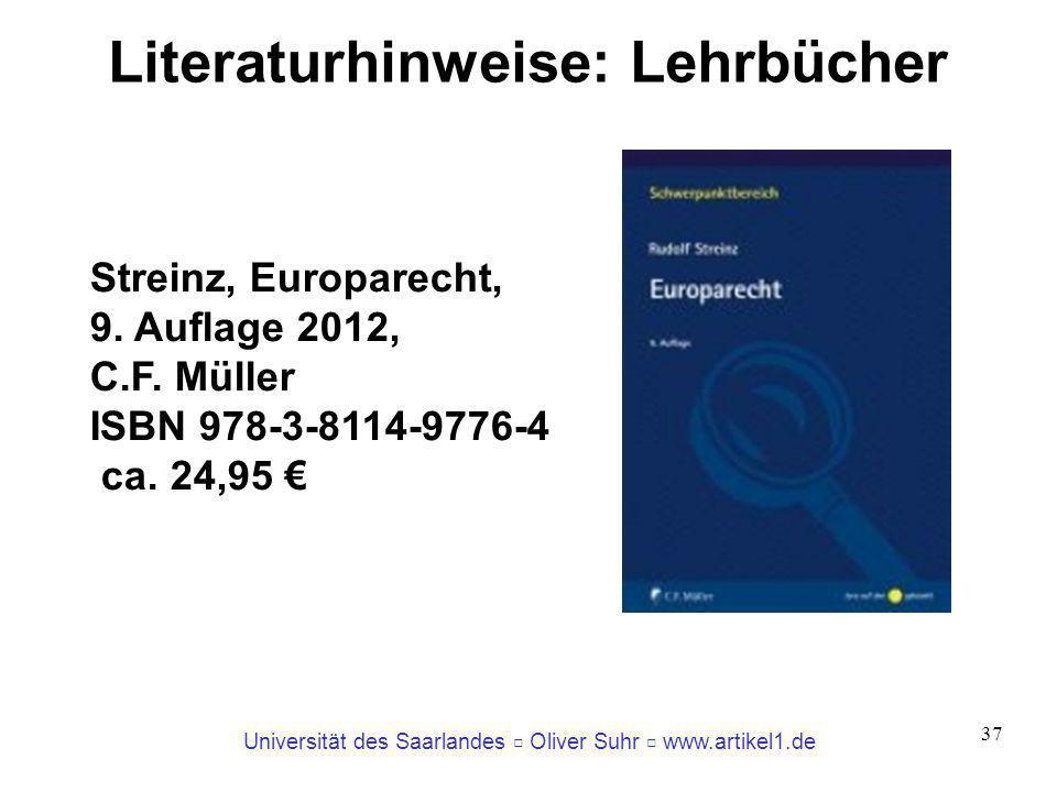 Universität des Saarlandes Oliver Suhr www.artikel1.de 37 Literaturhinweise: Lehrbücher Streinz, Europarecht, 9. Auflage 2012, C.F. Müller ISBN 978-3-