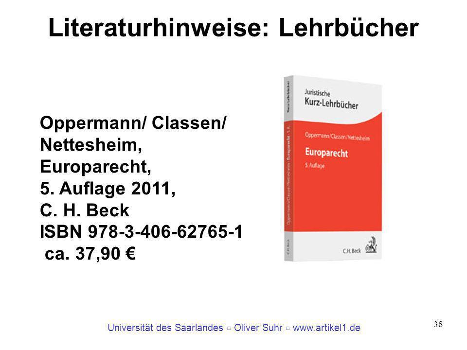 Universität des Saarlandes Oliver Suhr www.artikel1.de 38 Literaturhinweise: Lehrbücher Oppermann/ Classen/ Nettesheim, Europarecht, 5. Auflage 2011,
