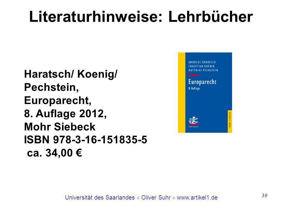 Universität des Saarlandes Oliver Suhr www.artikel1.de 39 Literaturhinweise: Lehrbücher Haratsch/ Koenig/ Pechstein, Europarecht, 8. Auflage 2012, Moh