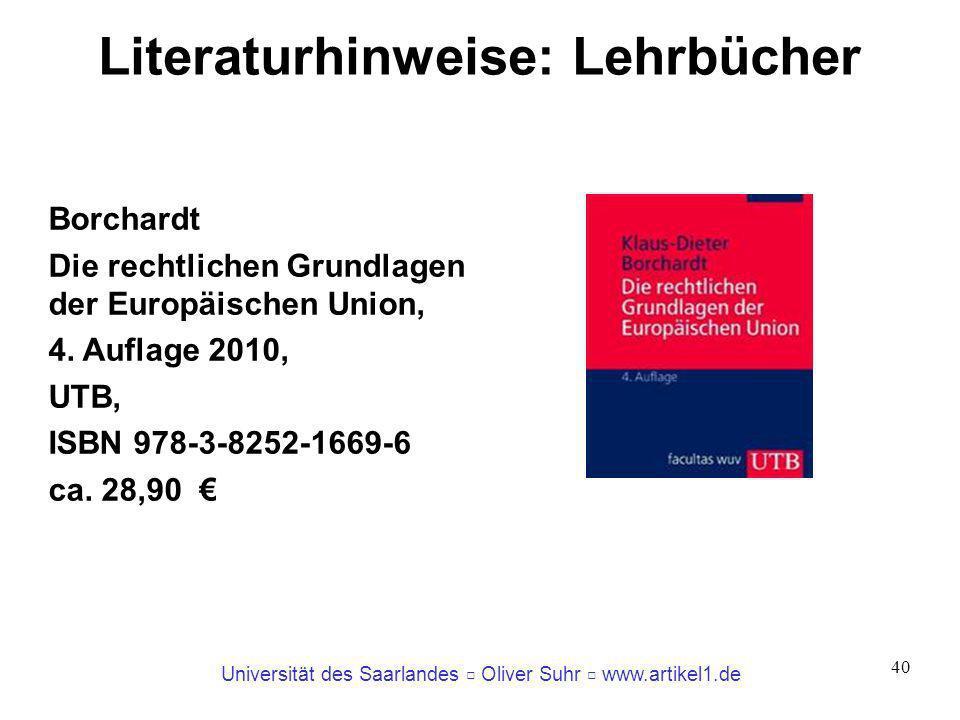 Universität des Saarlandes Oliver Suhr www.artikel1.de 40 Literaturhinweise: Lehrbücher Borchardt Die rechtlichen Grundlagen der Europäischen Union, 4