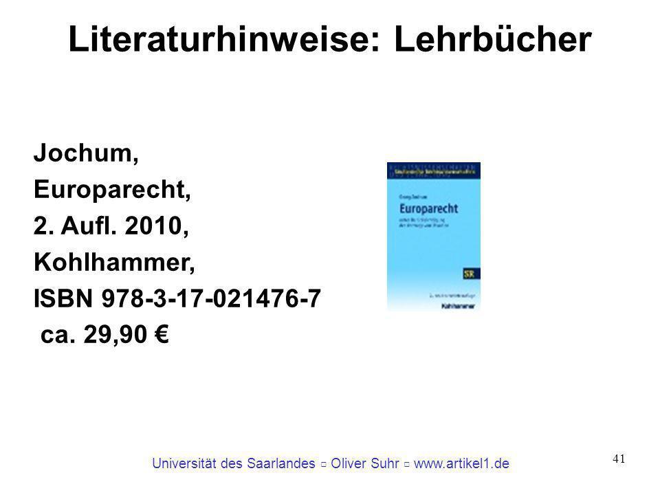 Universität des Saarlandes Oliver Suhr www.artikel1.de 41 Literaturhinweise: Lehrbücher Jochum, Europarecht, 2. Aufl. 2010, Kohlhammer, ISBN 978-3-17-