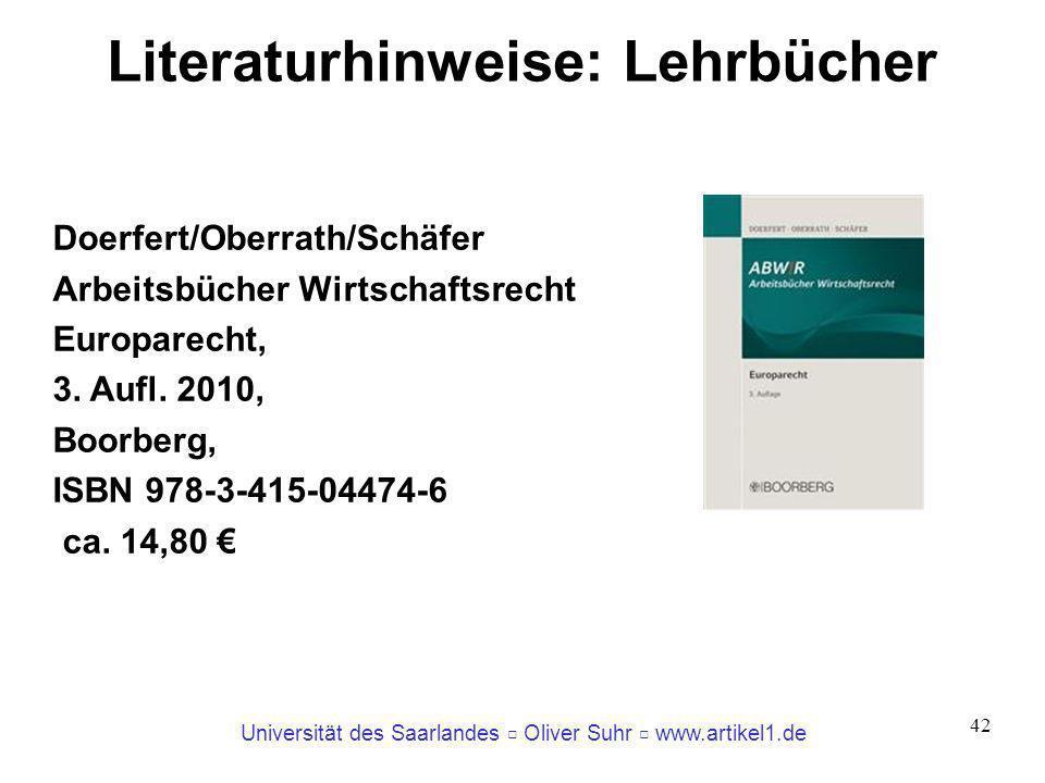 Universität des Saarlandes Oliver Suhr www.artikel1.de 42 Literaturhinweise: Lehrbücher Doerfert/Oberrath/Schäfer Arbeitsbücher Wirtschaftsrecht Europ