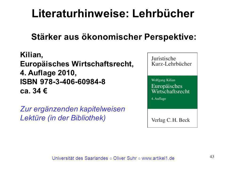 Universität des Saarlandes Oliver Suhr www.artikel1.de 43 Literaturhinweise: Lehrbücher Stärker aus ökonomischer Perspektive: Kilian, Europäisches Wir
