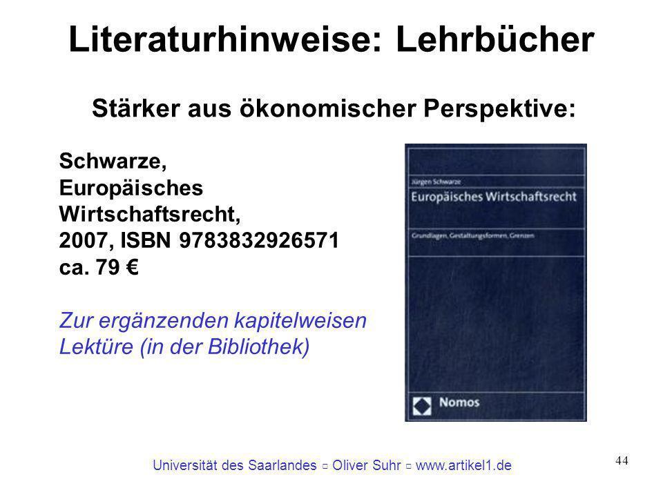 Universität des Saarlandes Oliver Suhr www.artikel1.de 44 Literaturhinweise: Lehrbücher Stärker aus ökonomischer Perspektive: Schwarze, Europäisches W