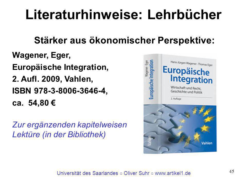 Universität des Saarlandes Oliver Suhr www.artikel1.de 45 Literaturhinweise: Lehrbücher Stärker aus ökonomischer Perspektive: Wagener, Eger, Europäisc