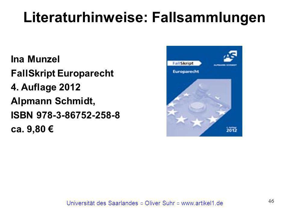 Universität des Saarlandes Oliver Suhr www.artikel1.de 46 Literaturhinweise: Fallsammlungen Ina Munzel FallSkript Europarecht 4. Auflage 2012 Alpmann