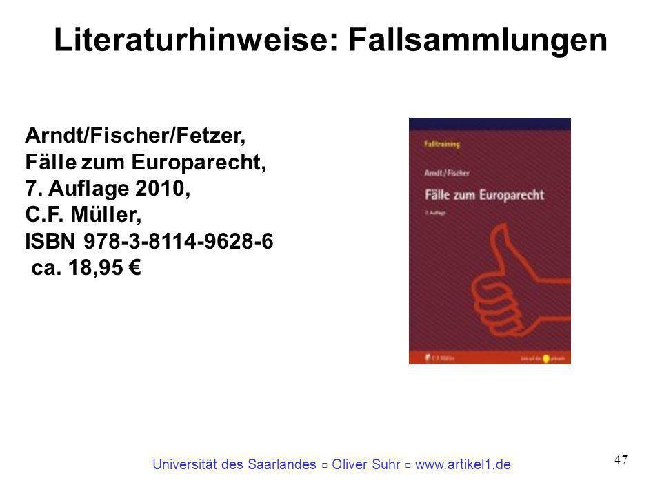 Universität des Saarlandes Oliver Suhr www.artikel1.de 47 Literaturhinweise: Fallsammlungen Arndt/Fischer/Fetzer, Fälle zum Europarecht, 7. Auflage 20