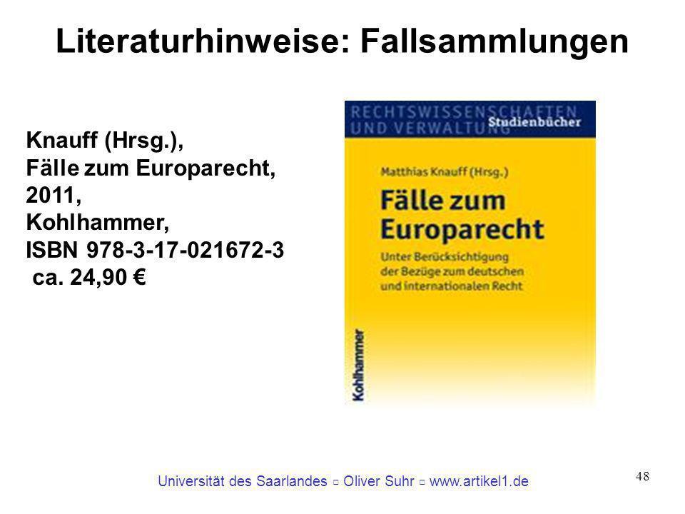 Universität des Saarlandes Oliver Suhr www.artikel1.de 48 Literaturhinweise: Fallsammlungen Knauff (Hrsg.), Fälle zum Europarecht, 2011, Kohlhammer, I
